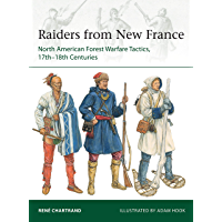 Raiders from New France: North American Forest Warfare Tactics, 17th–18th Centuries (Elite)