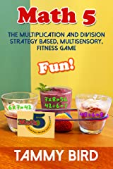 Math 5 the Multiplication and Division Strategy Based, Multisensory, Fitness Game Kindle Edition