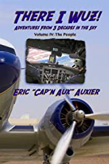 There I Wuz! Volume IV: Adventures From 3 Decades in the Sky Kindle Edition