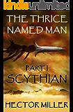 The Thrice Named Man I: Scythian
