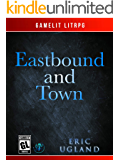 Eastbound and Town: A LitRPG/Gamelit Adventure (The Good Guys Book 8)