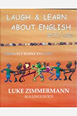 Laugh & Learn about English with Luke: Seriously Funny English Kindle Edition