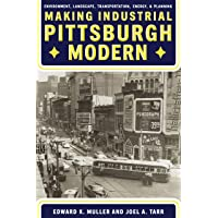 Image for Making Industrial Pittsburgh Modern: Environment, Landscape, Transportation, and Planning
