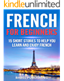 French for Beginners: 15 Short Stories to Help You Learn and Enjoy French (with Quizzes and Reading Comprehension Exercises) (English Edition)
