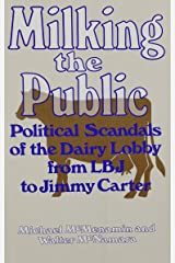 Milking the Public: Political Scandals of the Dairy Lobby from L. B. J. to Jimmy Carter Hardcover