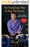 The Really Easy Way to Play the Drums (Learn Drum Books Book 1)