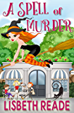 A Spell of Murder: An Ella Sweeting Aromatherapy Magic Cozy Mystery (Ella Sweeting: Witch Aromatherapist Cozies Book 2)