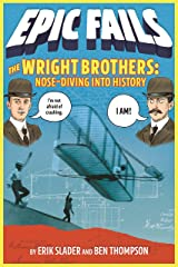 The Wright Brothers: Nose-Diving into History (Epic Fails #1) Kindle Edition