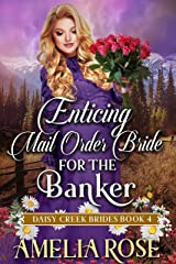 Enticing Mail-Order Bride For The Banker: Inspirational Western Mail Order Bride Romance (Daisy Creek Brides Book 4) Kindle Edition