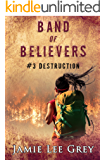Band of Believers, Book 3: Destruction