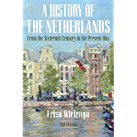 A History of the Netherlands: From the Sixteenth Century to the Present Day (English Edition)
