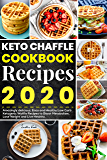 Keto Chaffle Recipes Cookbook 2020: Amazingly Delicious, Easy and Healthy Low Carb Ketogenic Waffle Recipes to Boost Metabolism, Lose Weight and Live Healthy.