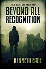Beyond All Recognition: A Lawyer Brent Marks Legal Thriller (Brent Marks Legal Thriller Series Book 9) Kindle Edition