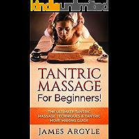 Tantric Massage: For Beginners! The Ultimate Tantric Massage Techniques & Tantric Move Making Guide (Massage, Tantric, Kamasutra, Reflexology, Chakras)