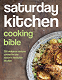 Saturday Kitchen Cooking Bible: 200 Delicious Recipes Cooked in the Nation's Favourite Kitchen