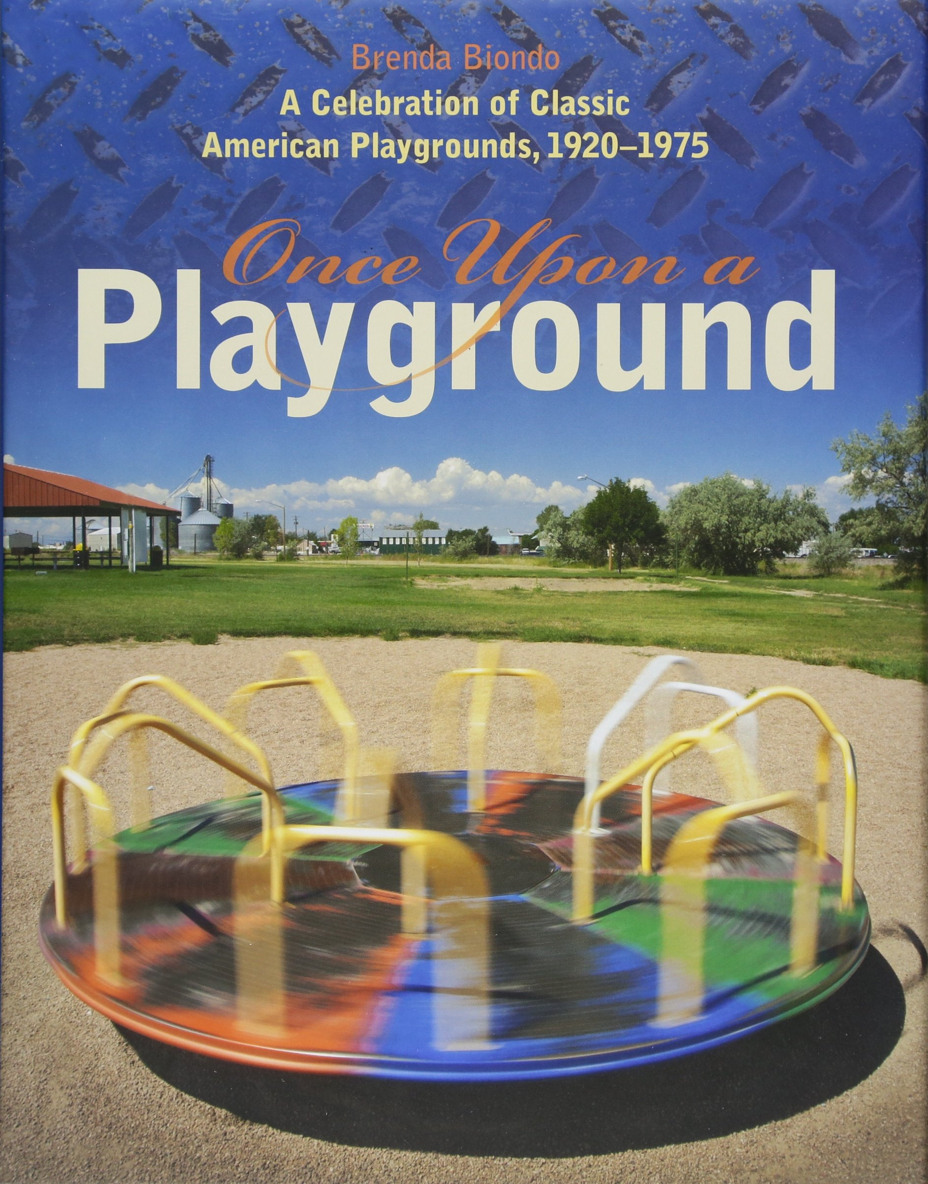 Once Upon a Playground: A Celebration of Classic American Playgrounds, 1920–1975