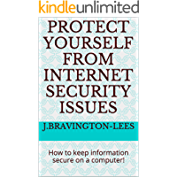 Protect Yourself from Internet Security Issues: How to keep information secure on a computer!