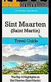 Sint Maarten (Saint Martin) Travel Guide: The Top 10 Highlights in Sint Maarten (Saint Martin) (Globetrotter Guide Books)