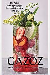 Gazoz: The Art of Making Magical, Seasonal Sparkling Drinks Kindle Edition