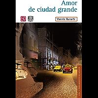 Amor de ciudad grande (Vida Y Pensamiento De Mexico) (Spanish Edition)