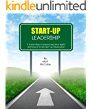 Start-Up Leadership: 5 Proven Ways to Ensure Long-Term Health and Results for Any Start-Up Organization