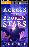 Across the Broken Stars: An Epic Space Fantasy Adventure