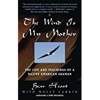 The Wind is My Mother: The Life and Teachings of a Native American Shaman