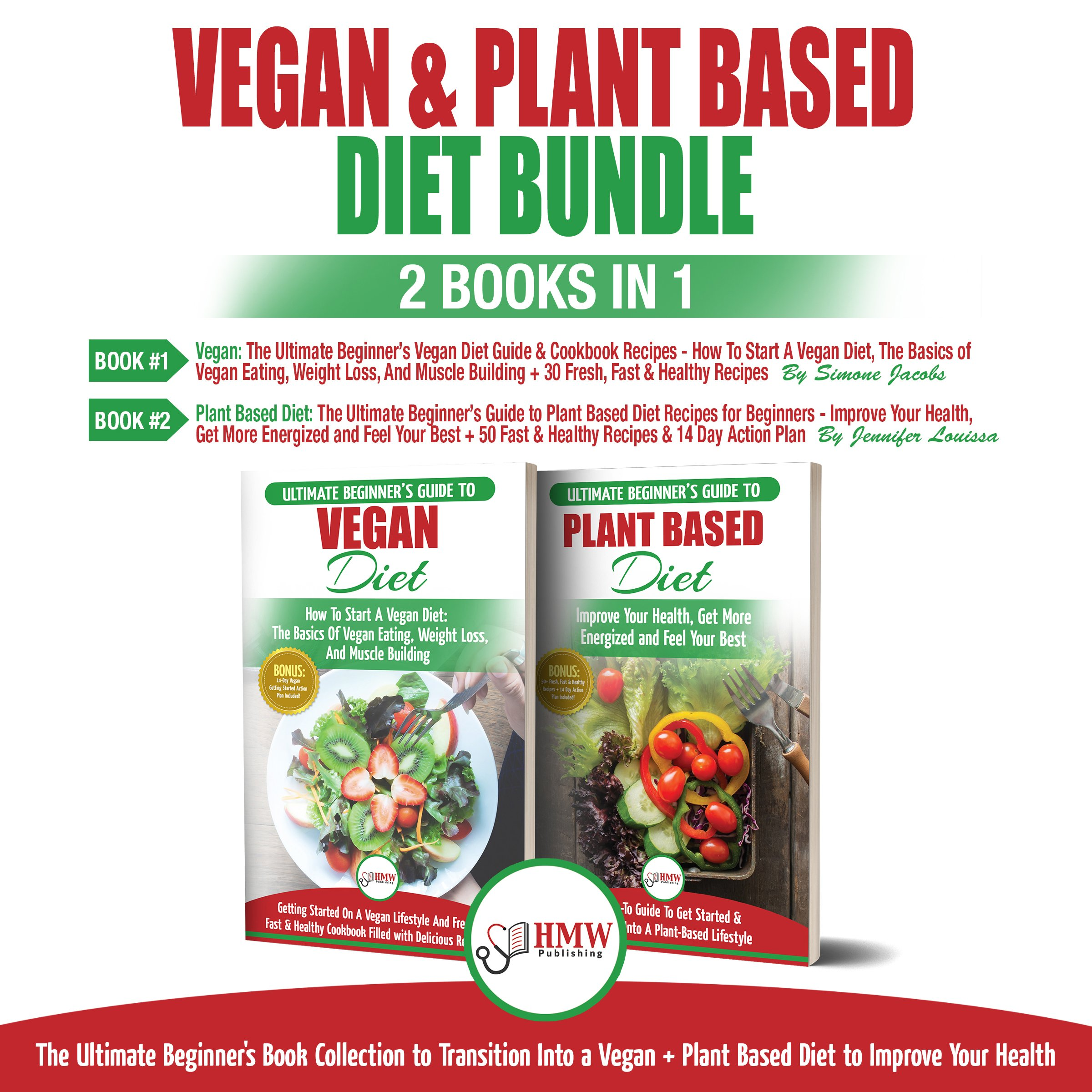 Vegan & Plant Based Diet - 2 Books in 1 Bundle: The Ultimate Beginner's Book Collection to Transition Into a Vegan + Plant Based Diet to Improve Your Health
