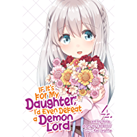 If It's for My Daughter, I'd Even Defeat a Demon Lord Vol. 4