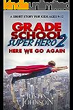 Books for Kids: Grade School Super Hero 2: Here We Go Again: Kids Books, Children's Books, Kids Stories, Kids Fantasy Books, Kids Mystery Books, Series Books For Kids Ages 4-6, 6-8, 9-12