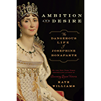 Ambition and Desire: The Dangerous Life of Josephine Bonaparte (English Edition)