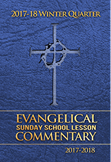 Evangelical sunday school lesson commentary 2017 2018 kindle 2017 18 winter quarter evangelical sunday school lesson commentary fandeluxe Choice Image