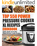 Top 550 Power Pressure Cooker XL Recipes Cookbook: Quick, Simple and Healthy Power Pressure Cooker Recipes (Power Pressure Cooker XL Cookbook Book 1)