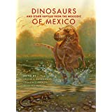 Dinosaurs and Other Reptiles from the Mesozoic of Mexico (Life of the Past)