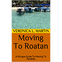 Moving To Roatan: A Gringos Guide To Moving To Paradise