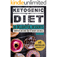 Ketogenic Diet: 30 Delightful Dessert Recipes: 1 Month of Keto Desserts + FREE GIFT (Ketogenic Cookbook, High Fat Low Carb, Keto Diet, Weight Loss, Epilepsy, Diabetes)