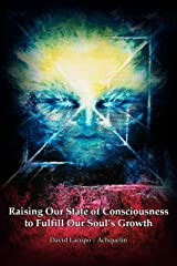 Raising Our State of Consciousness to Fulfill Our Soul's Growth (English Edition) eBook Kindle