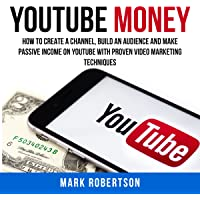 Youtube Money: How to Create a Channel, Build an Audience and Make Passive Income on YouTube with Proven Video Marketing…