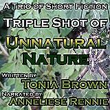 Triple Shot of Unnatural Nature