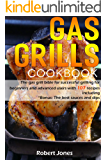Gas grill Cookbook: The gas grill bible for successful grilling for beginners and advanced users with 107 recipes…