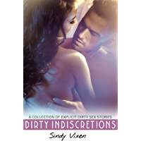 Dirty Indiscretions: A Collection of Explicit Dirty Sex Stories (English Edition)