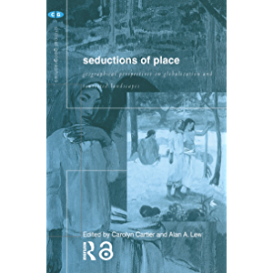 Seductions of Place: Geographical Perspectives on Globalization and Touristed Landscapes (Critical Geographies)