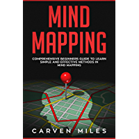 Mind Mapping: Comprehensive Beginners Guide to learn simple and effective Methods in Mind Mapping (English Edition)