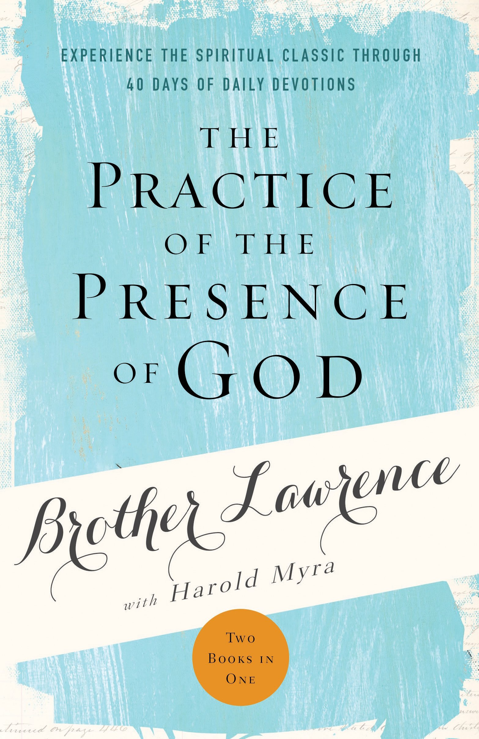 Read Online The Practice of the Presence of God: Experience the Spiritual Classic through 40 Days of Daily Devotion pdf