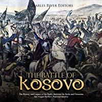 The Battle of Kosovo: The History and Legacy of the Battle Between the Serbs and Ottomans That Forged Serbia's National…