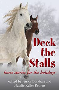 Deck the Stalls: Horse Stories for the Holidays: A Collection of Original Stories From Your Favorite Equestrian Authors