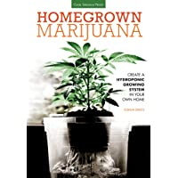 Homegrown Marijuana: Create a Hydroponic Growing System in Your Own Home