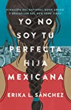 Yo no soy tu perfecta hija mexicana (Spanish Edition)