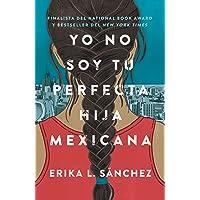 Yo no soy tu perfecta hija mexicana (Spanish Edition)