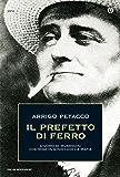 Il Prefetto di ferro: L'uomo di Mussolini che mise in ginocchio la mafia (Italian Edition)